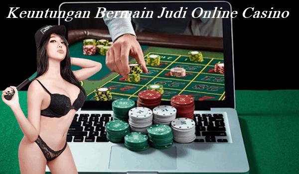 Keuntungan Bermain Judi Online Casino