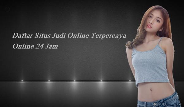 Daftar Situs Judi Online Terpercaya Online 24 Jam